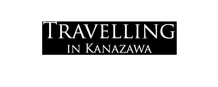 travelling in kanazawa