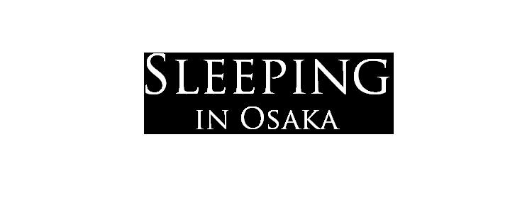 sleeping in osaka