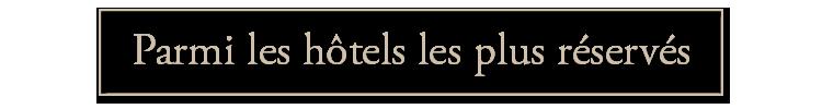 les hotels les plus réservés