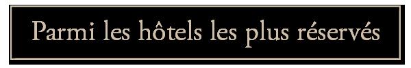parmi les hôtels les plus réservés